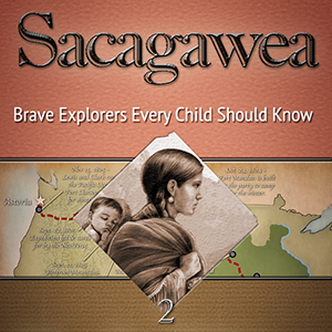 Sacagawea Brave Explorers Every Child Should Know by Karla Akins