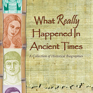 What Really Happened in Ancient Times historical biographies