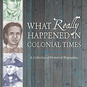 What Really Happened in Colonial Times historical biographies