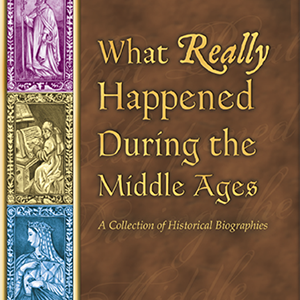 What Really Happened During the Middle Ages historical biographies