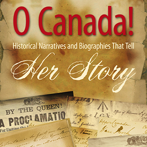 O Canada! Historical Narratives and Biographies that Tell Her Story by Karla Akins